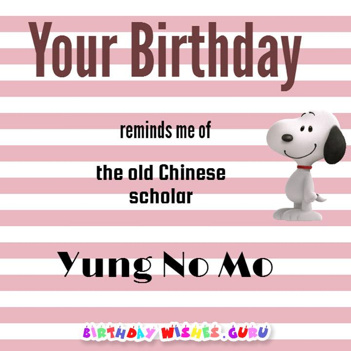 Funny birthday Card: Your Birthday reminds me old the old Chinese scholar YUNG NO MO
